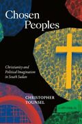 Chosen Peoples Christianity And Political Imagination In South Sudan Paper...