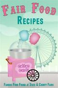Fair Food Recipes Famous Food Found At State And County Fairs Paperback By S...