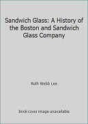 Sandwich Glass A History Of The Boston And Sandwich Glass Company