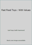 Fast Food Toys With Values By Gail Pope Keith Hammond