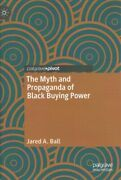 Myth And Propaganda Of Black Buying Power Hardcover By Ball Jared A. Like ...