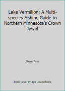 Lake Vermilion A Multi-species Fishing Guide To Northern Minnesota's Crown...