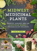 Midwest Medicinal Plants Identify Harvest And Use 109 Wild Herbs For Health