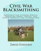Civil War Blacksmithing Constructing Cannon Wheels, Traveling Forge, Knives...