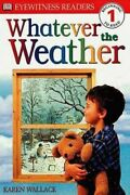 Whatever The Weather By Dorling Kindersley Publishing Staff Karen Wallace