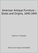 American Antique Furniture Styles And Origins, 1640-1840
