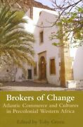 Brokers Of Change Atlantic Commerce And Cultures In Precolonial Western Afr...