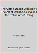 The Classic Italian Cook Book The Art Of Italian Cooking And The Italian Art...