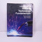 Welding Technology Fundamentals By William A Bowditch Used Laboratory Manual