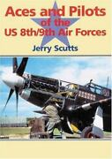 Aces And Pilots Of The U.s. 8th/9th Air Forces, , Scutts, Jerry, Very Good, 2002