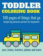 Toddler Coloring Book 100 Pages Of Things That Go Cars Trains Tractors...