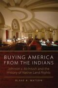 Buying America From The Indians Johnson V. Mcintosh And The History Of Native L