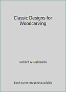 Classic Designs For Woodcarving By Richard A. Dabrowski