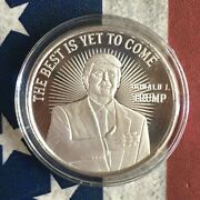 Donald Trump The Best Is Yet To Come 1 Oz .999 Fine Silver Round Coin Rare