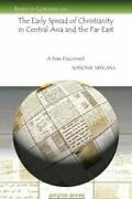 Early Spread Of Christianity In Central Asia And The Far East A New Documen...