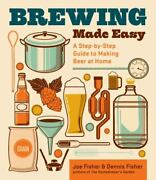 Brewing Made Easy, 2nd Edition A Step-by-step Guide To Making Beer At Home