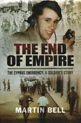 End Of Empire The Cyprus Emergency A Soldierand039s Story Hardcover By Bell M...
