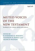 Muted Voices Of The New Testament Readings In The Catholic Epistles And Heb...