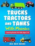 Trucks Tractors And Tanks With Phonics Coloring Book For Kids Ages 2 To 6 - ...