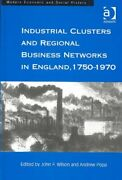 Industrial Clusters And Regional Business Networks In England, 1750-1970, Har...