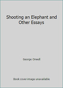 Shooting An Elephant And Other Essays By George Orwell