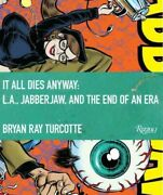 It All Dies Anyway L.a., Jabberjaw, And The End Of An Era, Hardcover By Tur...