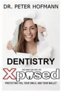 Dentistry Xposed Protecting You, Your Smile, And Your Wallet, Like New Used,...