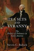 Tea Sets And Tyranny The Politics Of Politeness In Early America Hardcover...