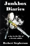Junkbox Diaries A Day In The Life Of A Heroin Addict, Paperback By Stephers...