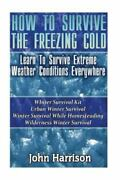 How To Survive The Freezing Cold Learn To Survive Extreme Weather Condition...