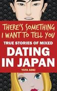 There's Something I Want To Tell You True Stories Of Mixed Dating In Japan, ...