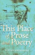 This Place Of Prose And Poetry, Paperback By Krukowski, Lucian, Like New Used...