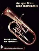 Antique Brass Wind Instruments Identification And Value Guide, Paperback By...