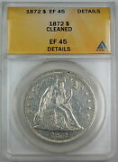 1872 Seated Liberty Silver Dollar, Anacs Ef-45 Details, Cleaned