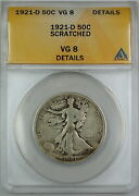 1921-d Walking Liberty Silver Half Dollar, Anacs Vg-8 Details, Scratched Coin