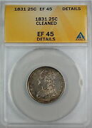 1831 Capped Bust Silver Quarter Dollar Anacs Ef-45 Details-cleaned Better Coin