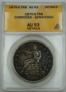 1875-s Trade Silver Dollar 1 Anacs Au-53 Details Corroded - Scratched