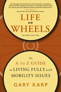 Life On Wheels The A To Z Guide To Living Fully With Mobility Issues By Gary K