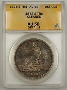 1878-s Usa Silver Trade Dollar Coin 1 Anacs Au-58 Details Cleaned Toned A