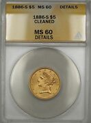 1886-s 5 Liberty Gold Half Eagle Anacs Ms-60 Details Cleaned Better Coin Bp
