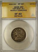 1838 B-1 Capped Bust Silver Quarter Coin Anacs Ef-40 Details Heavily Corroded