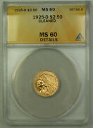 1925-d 2.50 Indian Quarter Eagle Gold Coin Anacs Ms-60 Details Cleaned