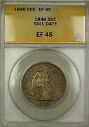 1846 Tall Date Seated Liberty Silver Half Dollar 50c Coin Anacs Ef-45
