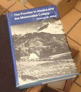 The Frontier In Alaska And The Matanuska Colony Miller 1975 Signed First Rare