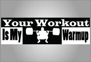 Funny Exercise Bumper Sticker - Your Workout Is My Warm Up - Free Shipping Vinyl