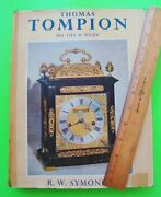 1951 Thomas Tompion His Life And Work By Symonds Clock And Watchmaker 1639 - 1713