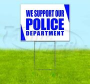 We Support Our Police Department 18x24 Yard Sign With Stake Corrugated Bandit