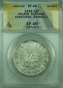 1939 10z Poland Anacs Ef 45 Detail Damaged Scratched 10 Ztotych Silver Coin Y29