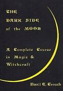The Dark Side Of The Moon By Basil Crouch Occult Blackmagick Voodoo Spells Wicca