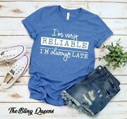 Iand039m Very Reliable I Am Always Late - Tee